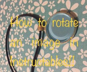 How to Rotate an Image in Instructables!