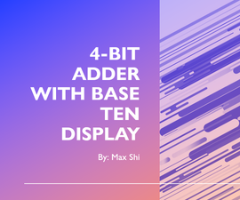 4 Bit Adder With Base Ten Display