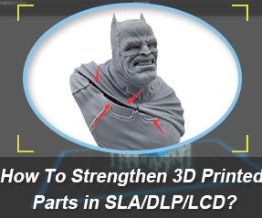 How to Strengthen 3D Printed Parts in SLA/DLP/LCD?