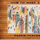 How to Make Cool Paper Paint Texture
