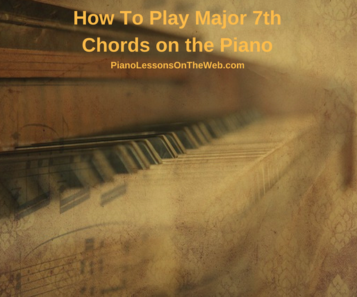 How to Play Major 7th Chords on the Piano