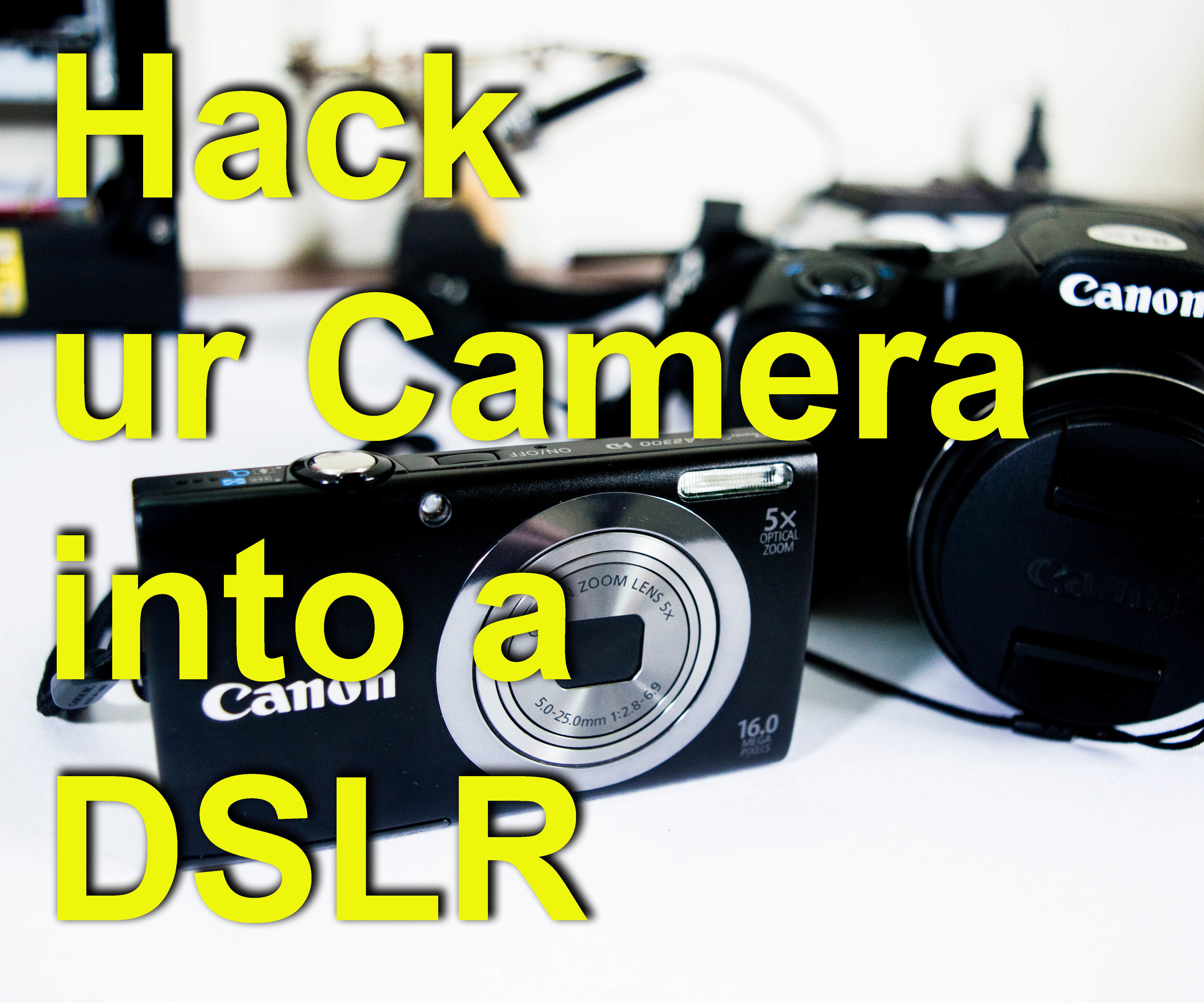 How to Hack a Point and Shoot Camera and Turn It Into a DSLR