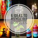 6 Ideas to Recycle Old Bottles