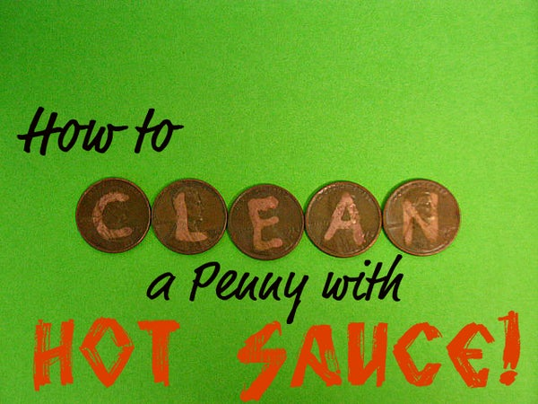How to Clean a Penny With Hot Sauce