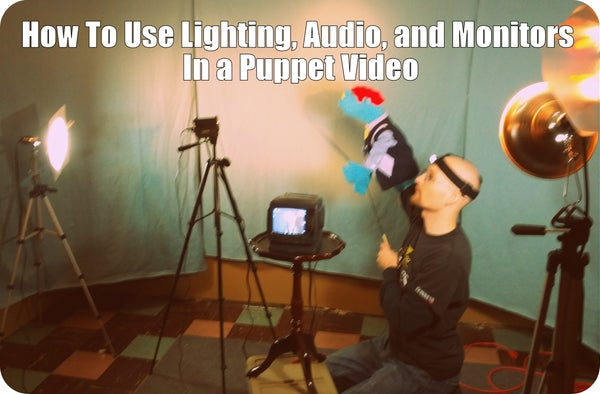 How to Use Lighting, Audio, and Monitors in a Puppet Video