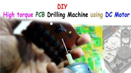 High Torque PCB Drilling Machine Using DC Motor.