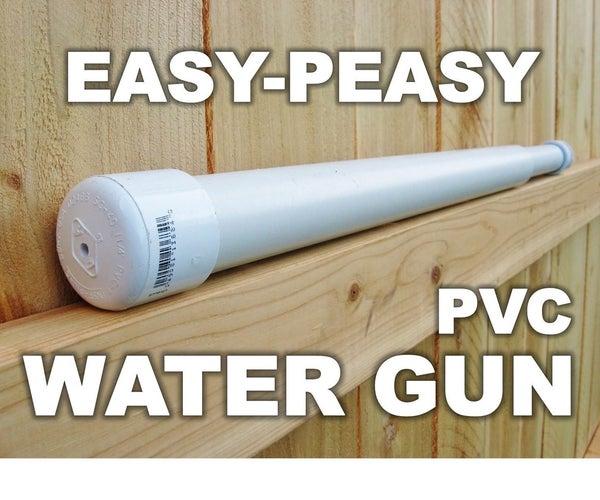Easy-Peasy PVC Water Gun