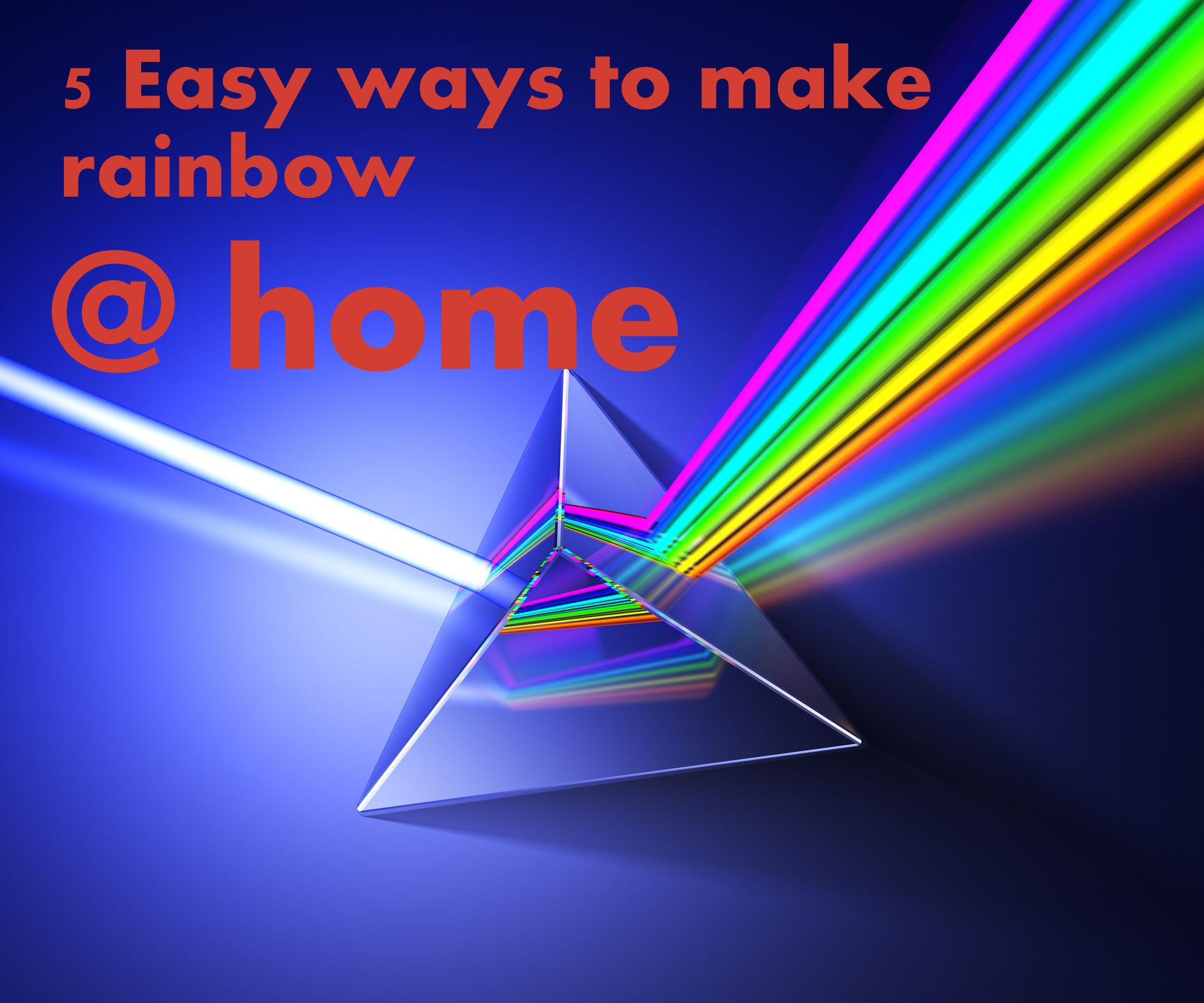 DIY How to Make Rainbows at Home?