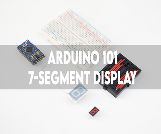 ARDUINO 101 | 7-SEGMENT LED DISPLAY