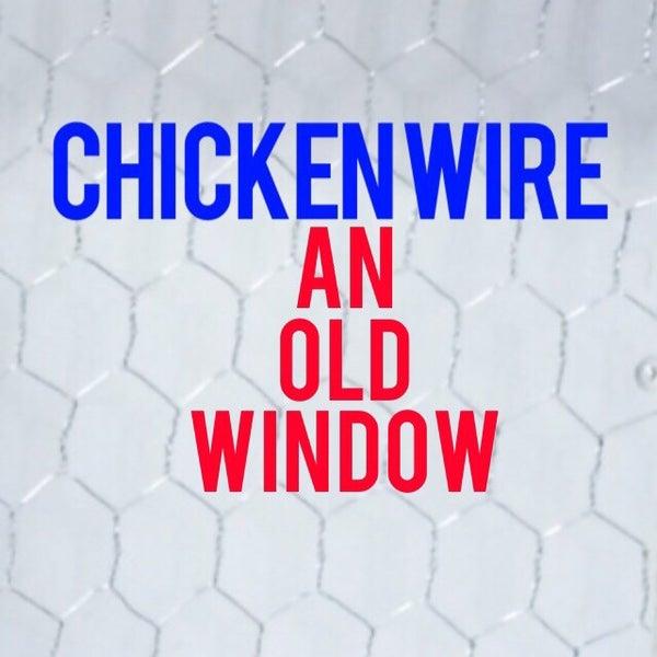 Chicken Wire an Old Window