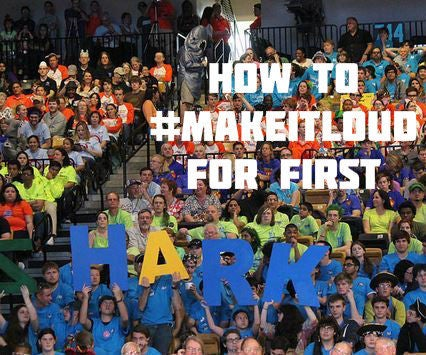 How to #MakeItLoud for FIRST