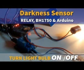 Darkness Sensor and Relay to Turn the 12V Light Bulb ON/OFF Using BH1750 & Arduino