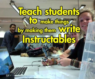 Teach Students to Make Things by Making Them Write Instructables
