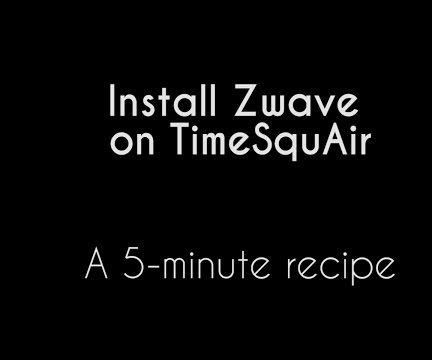 Install Zwave on TimeSquAir