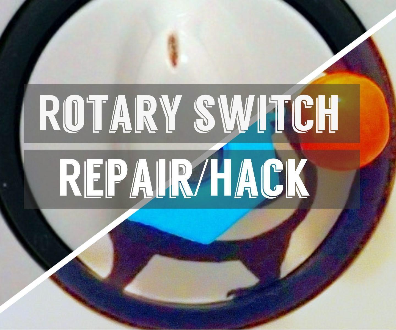 Repair Broken Rotary Switch