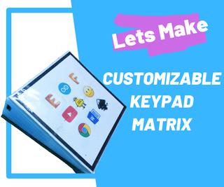 Customizable Keypad Matrix (Use It As Shortcuts for PC)