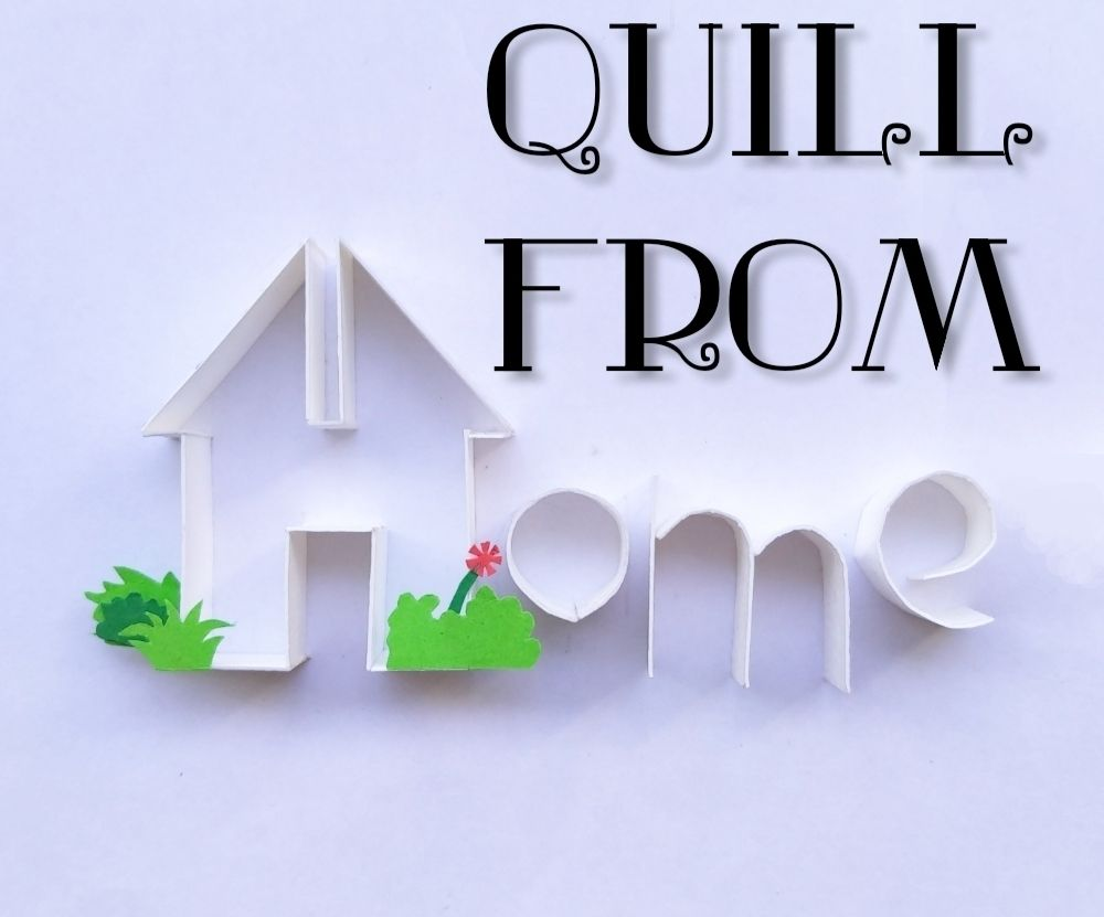 Quill From Home | Things a Paper Quilling Entrepreneur Can Do During Quarantine