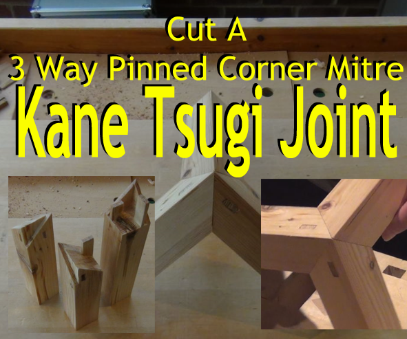Kane Tsugi Joint  -  Three Way Pinned Corner Mitre