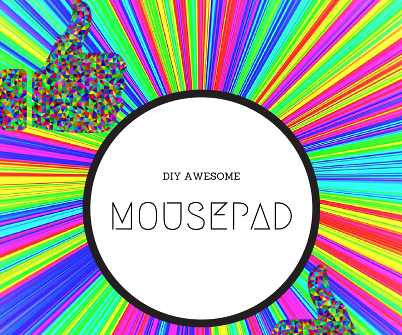 DIY: Easy and Cool Mousepad With IMAGE