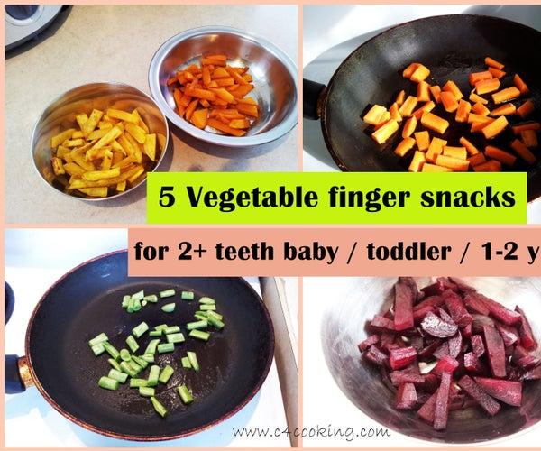 5 Vegetable Finger Snacks - (for 2+ Teeth Baby / Toddler / 1-2 Yrs )