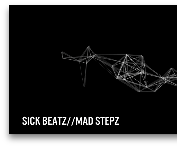 SICK BEATZ//MAD STEPZ