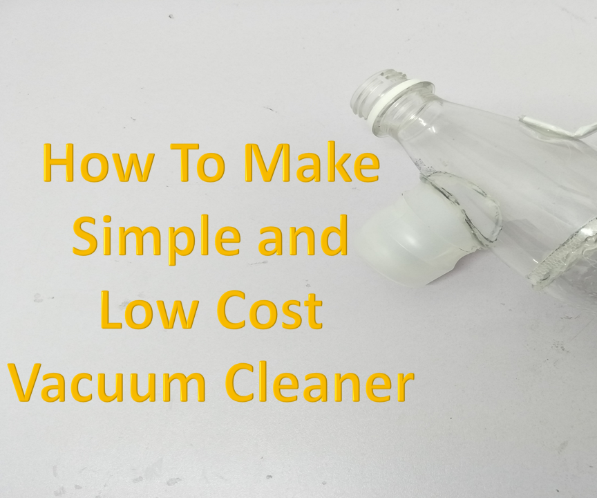 How to Make Simple and Low Cost Vacuum Cleaner
