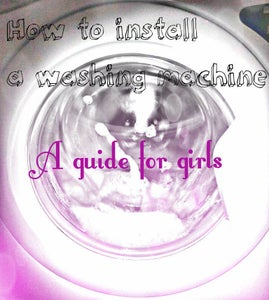 How to Install a Washing Machine (a Guide for Girls)