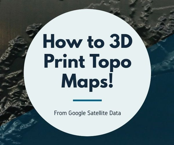 How to 3D Print Topographic Maps and Terrains