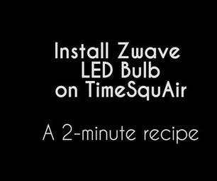 Install Zwave LED Bulb on TimeSquAir