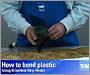 How to bend Plastic