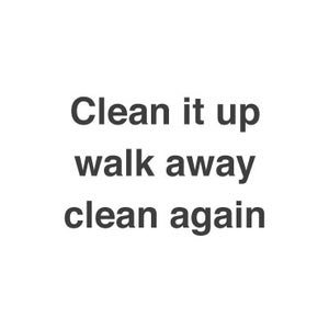 Clean It Up, Walk Away, and Clean It Again