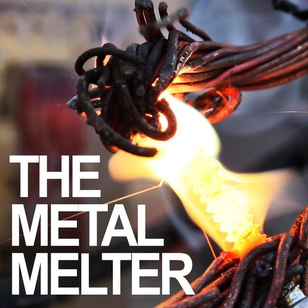 METAL MELTER!