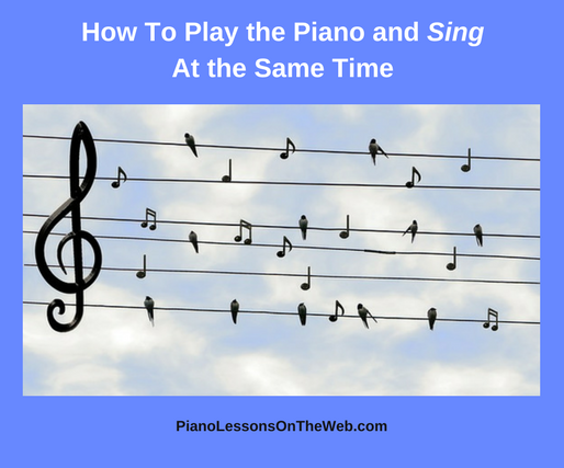 How to Play the Piano and Sing at the Same Time
