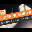 Solder Header Pins to a 1602A LCD With a Breadboard