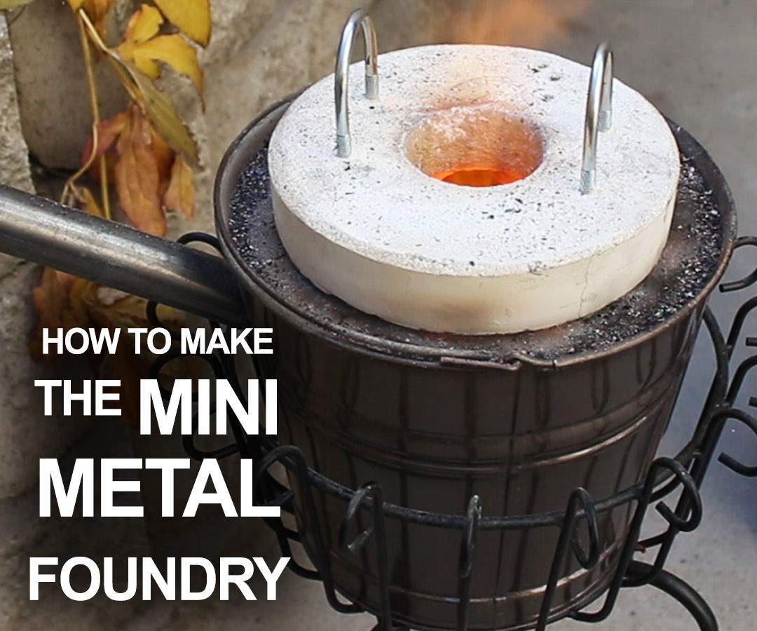 How To Make The Mini Metal Foundry