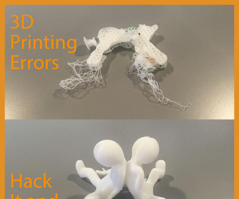 3D printing errors ( just hack it )