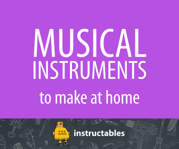 Musical Instruments to Make at Home