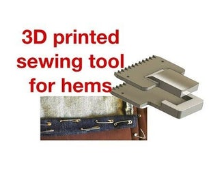 3D Printed Sewing Tool for Hems