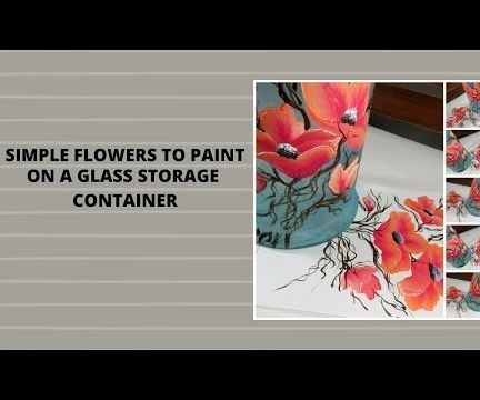 SIMPLE FLOWERS PAINTED ON a GLASS CONTAINER