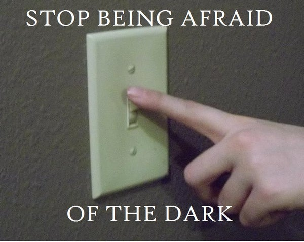 Stop Being Afraid of the Dark