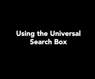 Using the Universal Search Box