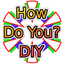 How Do You - DIY