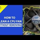 How to Clean a CPU Fan Without Removing it.