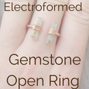 How to Make a Copper Electroformed Gemstone Open Ring