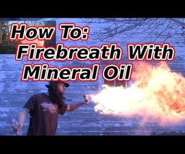 Firebreath With Mineral Oil (And Dangers of Other Fuels.)