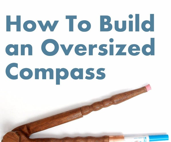How to Build an Oversized Compass