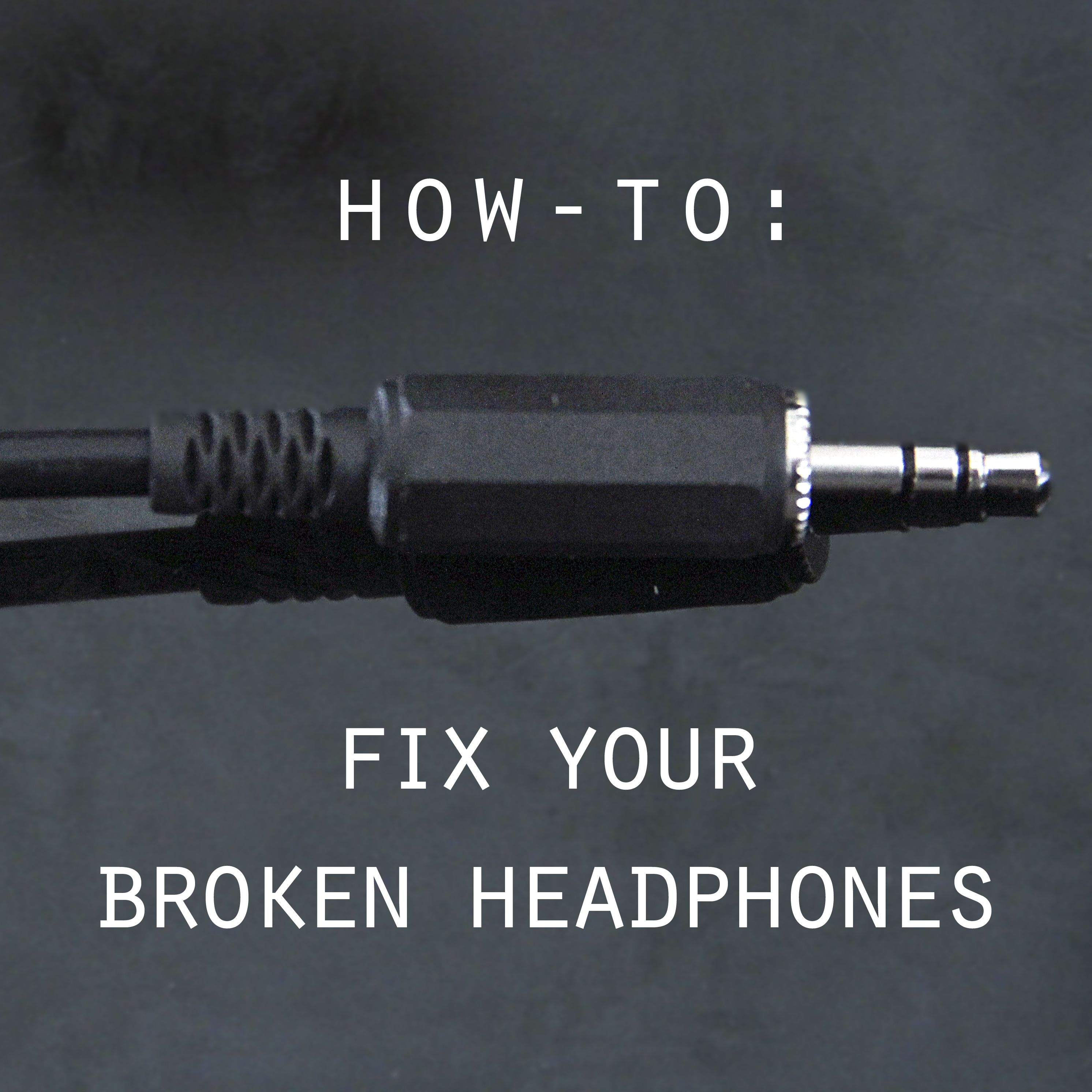 Fix your busted headphones!