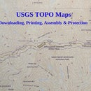 USGS TOPO Maps - Downloading, Printing, Assembly & Protection