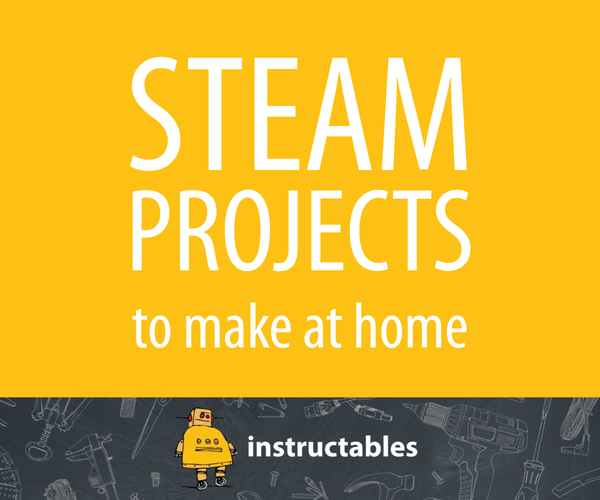 Homeschool STEAM: Projects to Make at Home