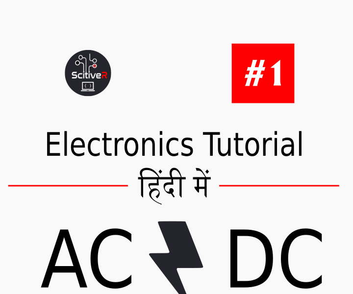 Basic Electronics Tutorial in Hindi #1 : AC & DC  : ScitiveR